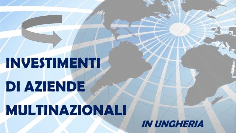 INVESTIMENTI DI AZIENDE MULTINAZIONALI IN UNGHERIA (PRIMAVERA 2018)